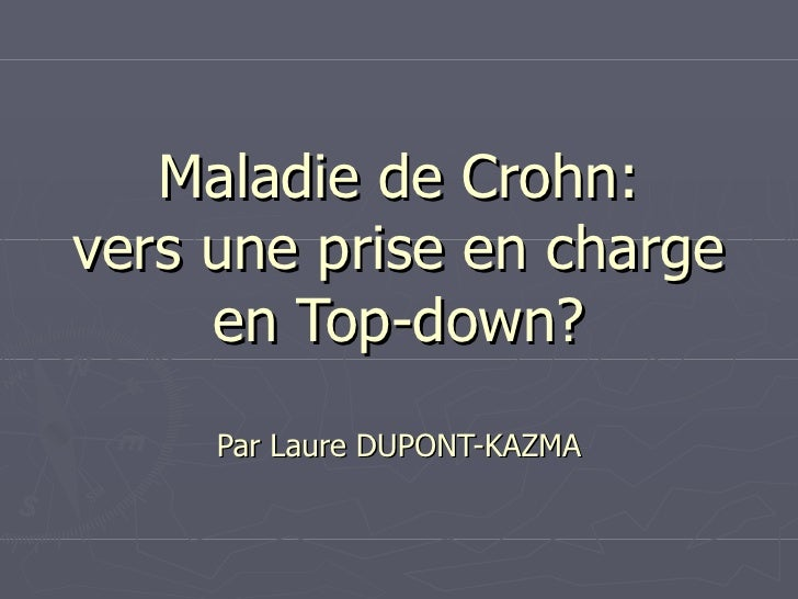 Maladie de Crohn:vers une prise en charge     en Top-down?     Par Laure DUPONT-KAZMA