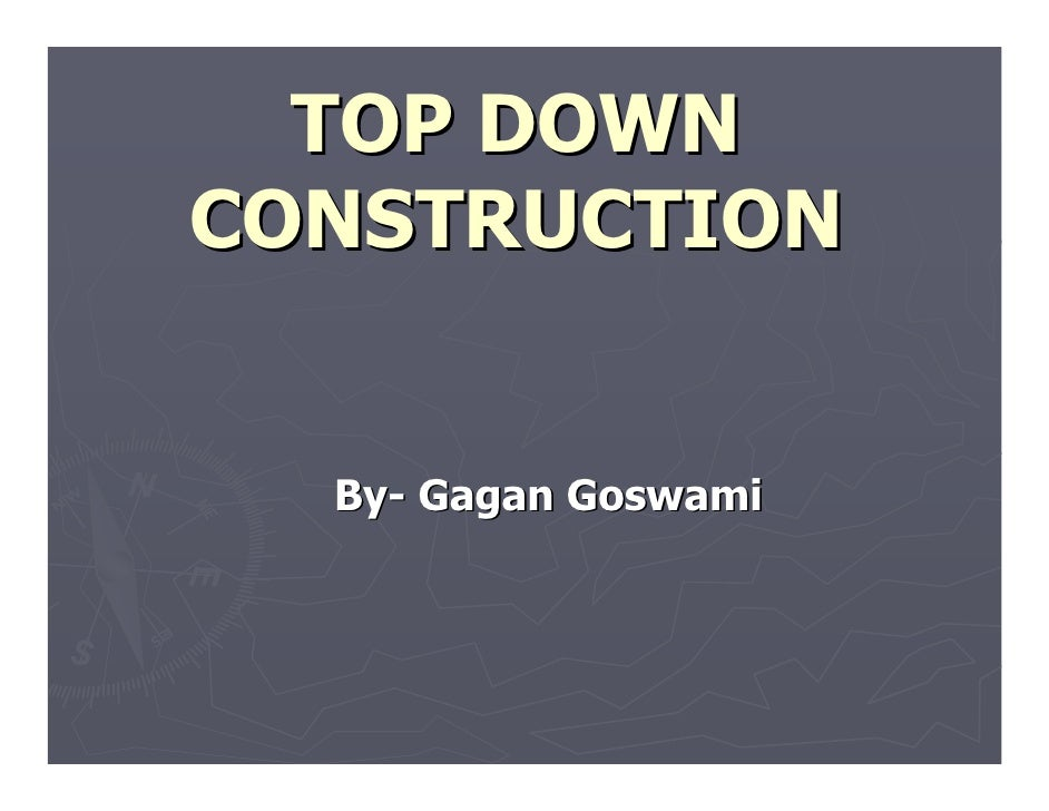 TOP DOWN CONSTRUCTION     By- Gagan Goswami