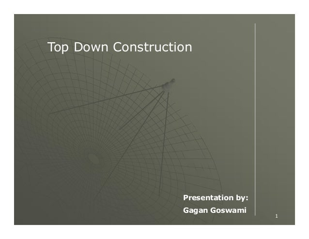 Top Down Construction  Presentation by: Gagan Goswami  1