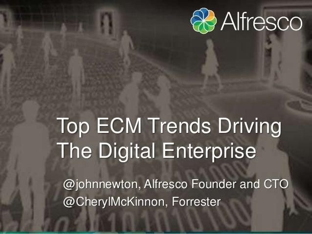 Top ECM Trends Driving  The Digital Enterprise  @johnnewton, Alfresco Founder and CTO  @CherylMcKinnon, Forrester