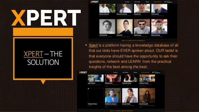 XPERT– THE SOLUTION  Xpert is a platform having a knowledge database of all that our idols have EVER spoken about. OUR be...