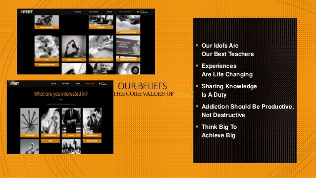 OURBELIEFS  Our Idols Are Our Best Teachers  Experiences Are Life Changing  Sharing Knowledge Is A Duty  Addiction Sho...