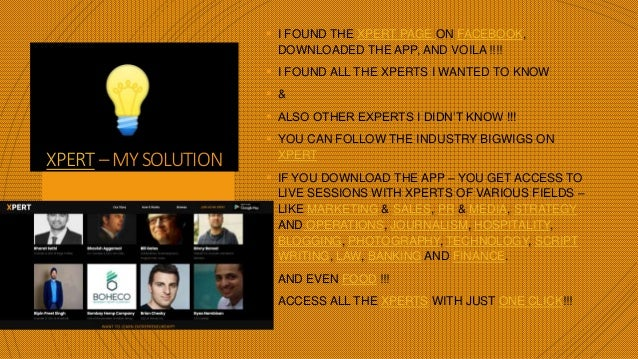 XPERT–MYSOLUTION  I FOUND THE XPERT PAGE ON FACEBOOK, DOWNLOADED THE APP, AND VOILA !!!!  I FOUND ALL THE XPERTS I WANTE...