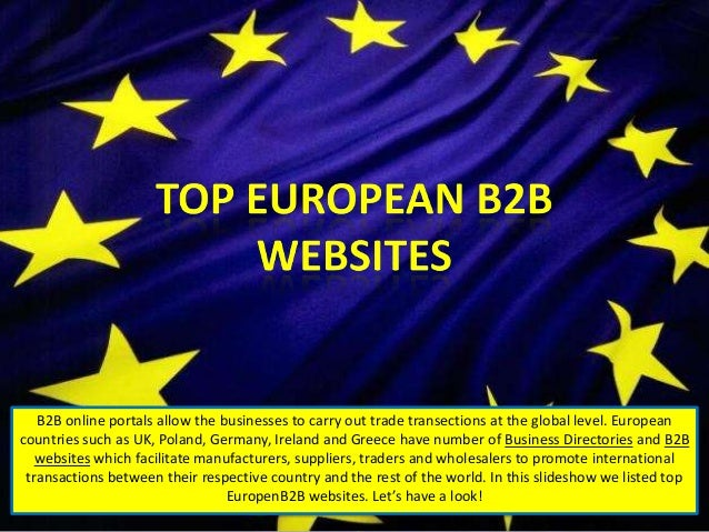 B2B online portals allow the businesses to carry out trade transections at the global level. European countries such as UK...
