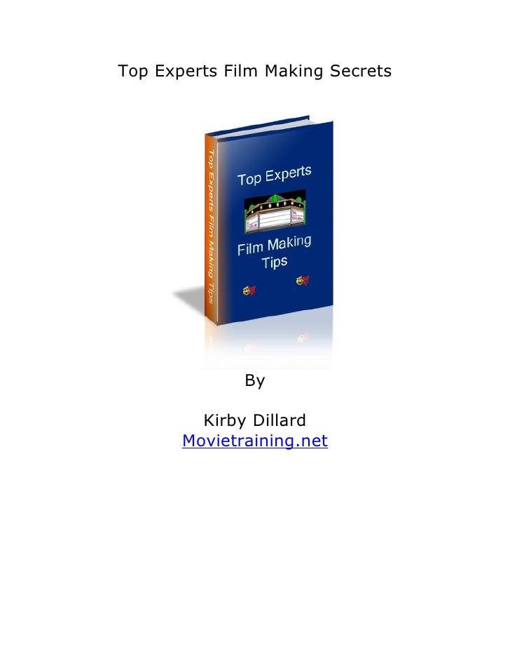 Top Experts Film Making Secrets                   By           Kirby Dillard        Movietraining.net