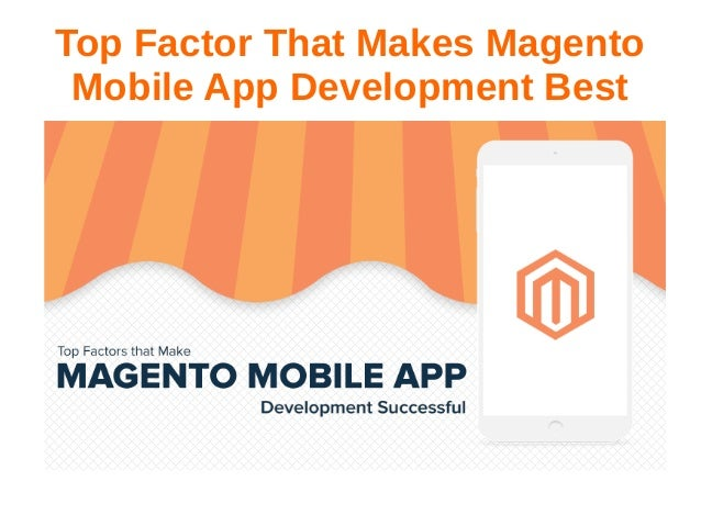 Top Factor That Makes Magento Mobile App Development Best