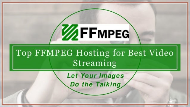 Top FFMPEG Hosting for Best Video Streaming Let Your Images Do the Talking