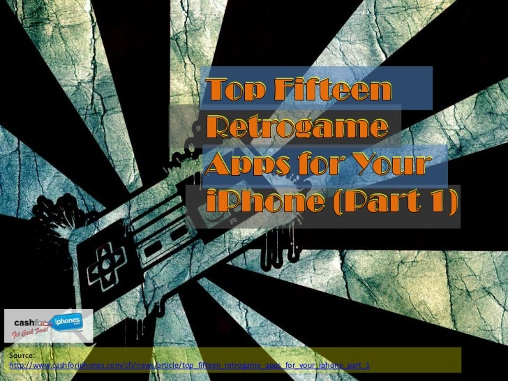 Source:http://www.cashforiphones.com/cfi/news/article/top_fifteen_retrogame_apps_for_your_iphone_part_1