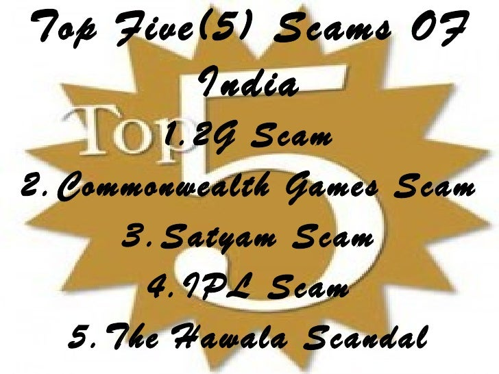 scams in india Scams it is said that india is a poor country, yet every year being scams here after the independence we make a record of scams and scandals, you can say that we are.