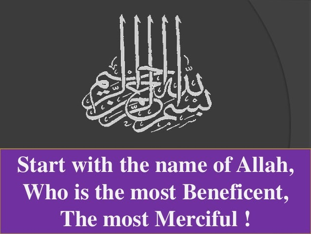 Start with the name of Allah, Who is the most Beneficent, The most Merciful !