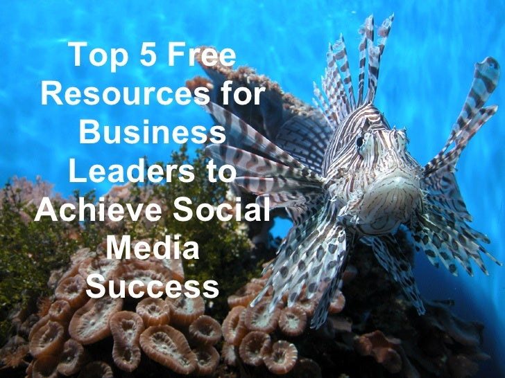Top 5 FreeResources for   Business  Leaders toAchieve Social    Media   Success