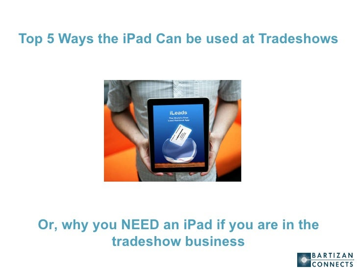 Top 5 Ways the iPad Can be used at Tradeshows Or, why you NEED an iPad if you are in the tradeshow business