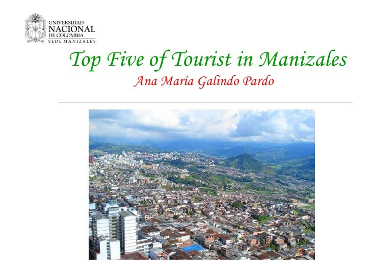 Top Five of Tourist in Manizales Ana María Galindo Pardo