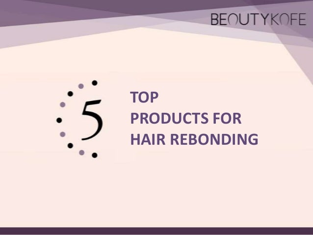 TOP PRODUCTS FOR HAIR REBONDING