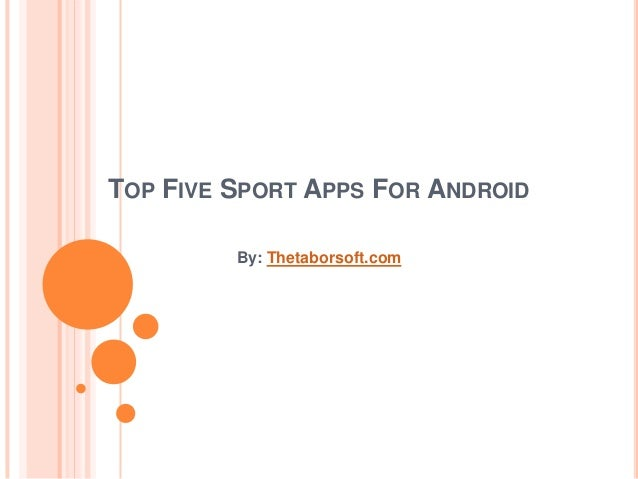 TOP FIVE SPORT APPS FOR ANDROID By: Thetaborsoft.com