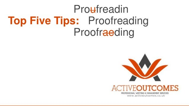 Proufreadin Top Five Tips: Proofreading Proofraeding  www.activeoutcomes.co.uk