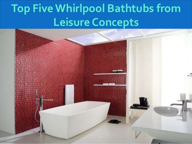 Five Bestselling Whirlpool Bathtubs Of Leisure Concepts