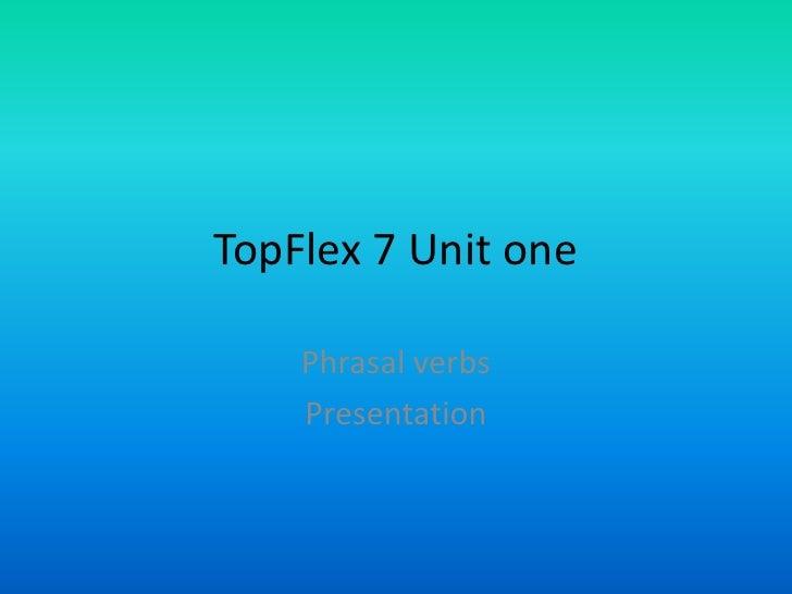 TopFlex 7 Unit one      Phrasal verbs     Presentation