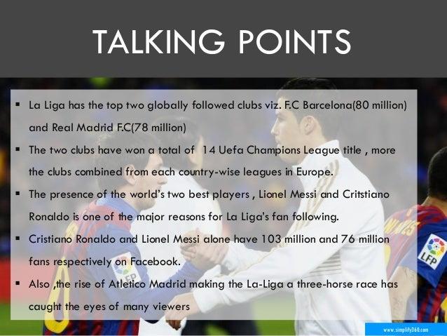 www.simplify360.com  La Liga has the top two globally followed clubs viz. F.C Barcelona(80 million) and Real Madrid F.C(7...