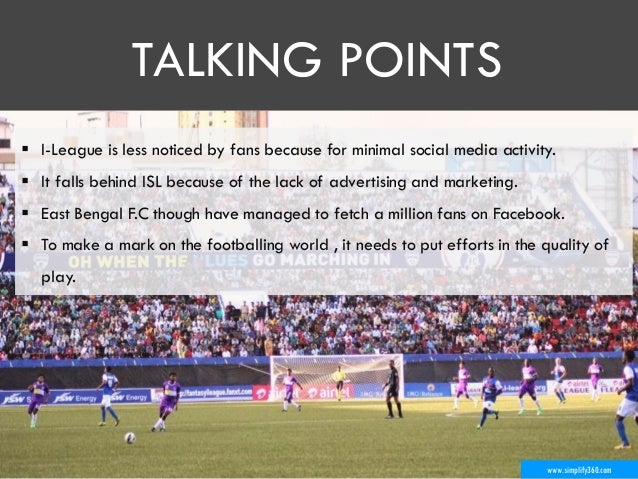 www.simplify360.com  I-League is less noticed by fans because for minimal social media activity.  It falls behind ISL be...
