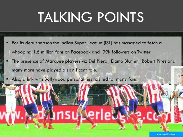 www.simplify360.com  For its debut season the Indian Super League (ISL) has managed to fetch a whooping 1.6 million fans ...