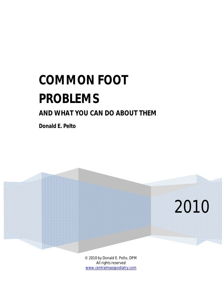 COMMON FOOT PROBLEMS AND WHAT YOU CAN DO ABOUT THEM Donald E. Pelto                                                       ...