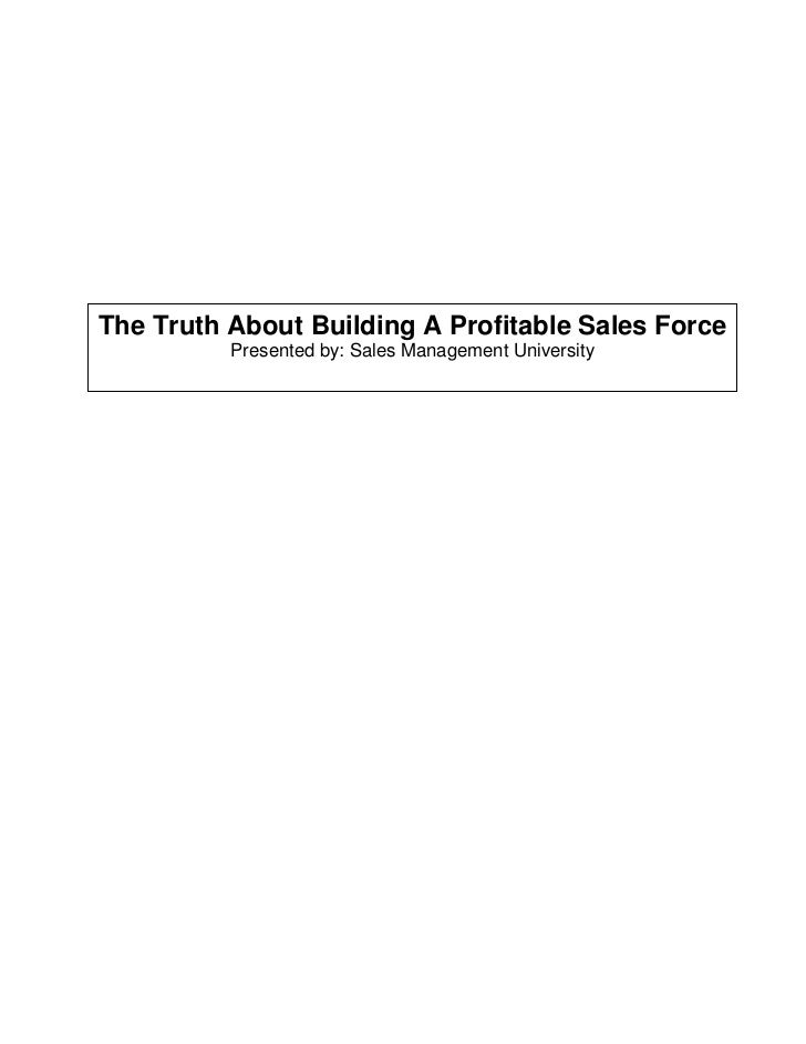 The Truth About Building A Profitable Sales Force          Presented by: Sales Management University