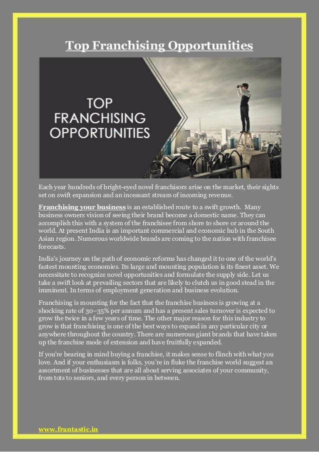 www.frantastic.in Top Franchising Opportunities Each year hundreds of bright-eyed novel franchisors arise on the market, t...