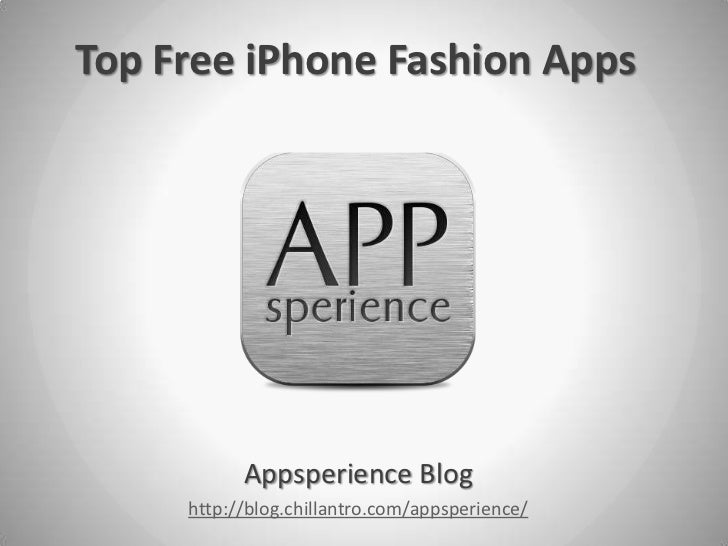 Top Free iPhone Fashion Apps           Appsperience Blog     http://blog.chillantro.com/appsperience/
