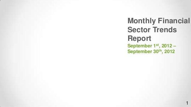 Monthly FinancialSector TrendsReportSeptember 1st, 2012 –September 30th, 2012                        1