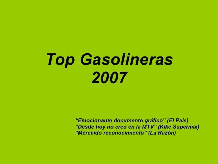 """Top Gasolineras 2007 """" Emocionante documento gráfico"""" (El Pais) """" Desde hoy no creo en la MTV"""" (Kike Supermix) """" Merecido ..."""