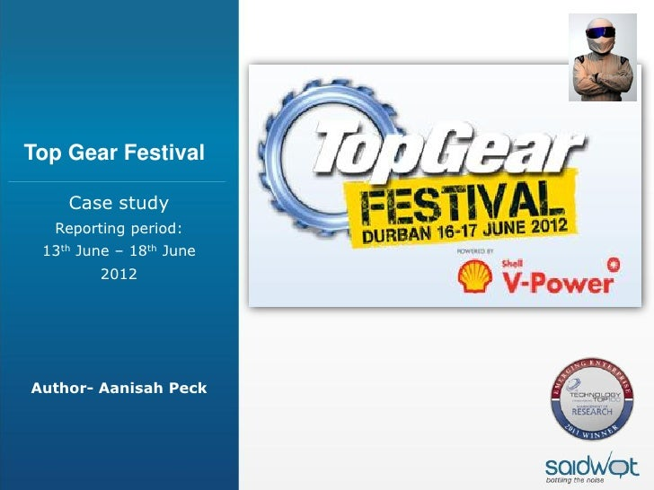 Top Gear Festival    Case study  Reporting period: 13th June – 18th June        2012Author- Aanisah Peck