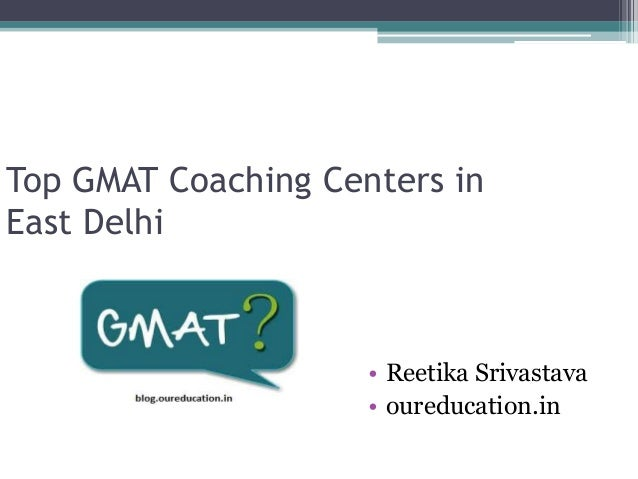 Top GMAT Coaching Centers in East Delhi • Reetika Srivastava • oureducation.in