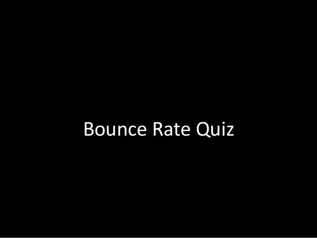 Reminder: Bounce Bounce = Only a single interaction in the session (e.g land and immediately exit) Bounce Rate 100% Heartb...