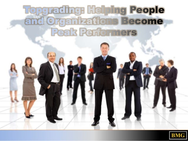 Topgrading: Helping People and Organizations Become Peak Performers  For more information, contact info@boyermanagement.co...
