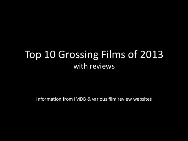 Top 10 Grossing Films of 2013 with reviews  Information from IMDB & various film review websites