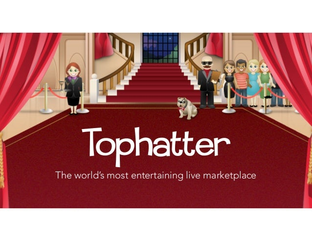 CONFIDENTIALCONFIDENTIAL 1 Tophatter The world's most entertaining live marketplace