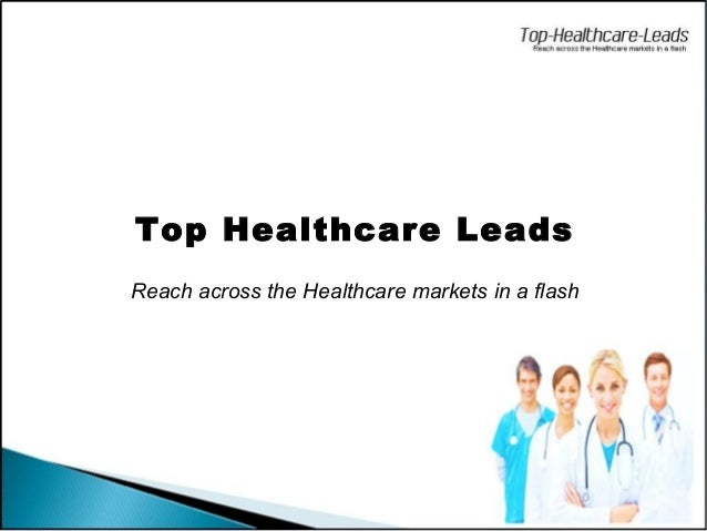 Top Healthcare LeadsReach across the Healthcare markets in a flash