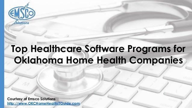 Courtesy of Emsco Solutions http://www.OKCHomeHealthITGuide.com Top Healthcare Software Programs for Oklahoma Home Health ...