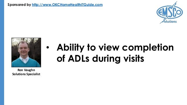 Sponsored by http://www.OKCHomeHealthITGuide.com • Ability to view completion of ADLs during visits Ron Vaughn Solutions S...