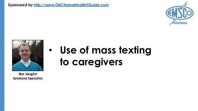 Sponsored by http://www.OKCHomeHealthITGuide.com • Use of mass texting to caregivers Ron Vaughn Solutions Specialist