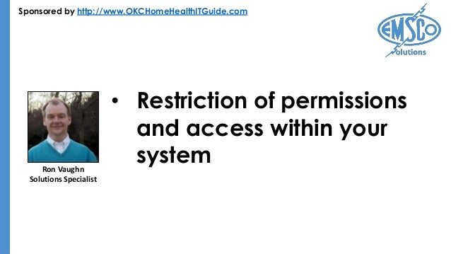 Sponsored by http://www.OKCHomeHealthITGuide.com • Restriction of permissions and access within your systemRon Vaughn Solu...