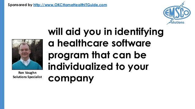 Sponsored by http://www.OKCHomeHealthITGuide.com will aid you in identifying a healthcare software program that can be ind...