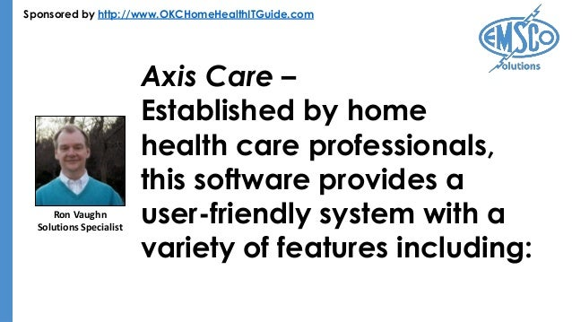 Sponsored by http://www.OKCHomeHealthITGuide.com Axis Care – Established by home health care professionals, this software ...