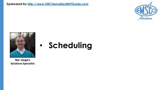 Sponsored by http://www.OKCHomeHealthITGuide.com • Scheduling Ron Vaughn Solutions Specialist