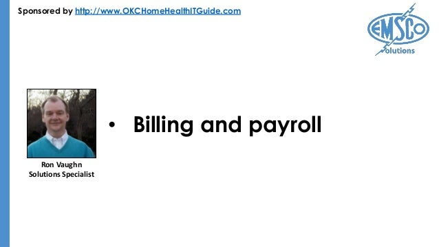 Sponsored by http://www.OKCHomeHealthITGuide.com • Billing and payroll Ron Vaughn Solutions Specialist