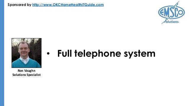 Sponsored by http://www.OKCHomeHealthITGuide.com • Full telephone system Ron Vaughn Solutions Specialist
