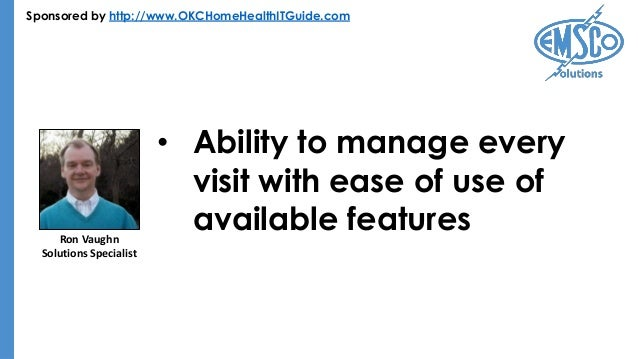 Sponsored by http://www.OKCHomeHealthITGuide.com • Ability to manage every visit with ease of use of available featuresRon...
