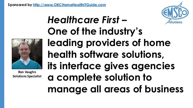 Sponsored by http://www.OKCHomeHealthITGuide.com Healthcare First – One of the industry's leading providers of home health...