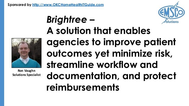 Sponsored by http://www.OKCHomeHealthITGuide.com Brightree – A solution that enables agencies to improve patient outcomes ...